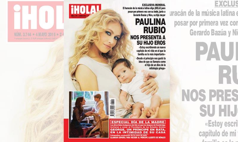 Exclusiva mundial en ¡HOLA!, Paulina Rubio nos presenta a su hijo Eros