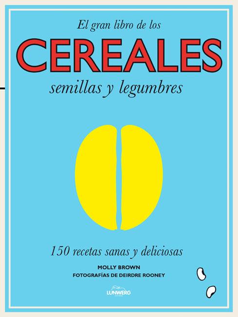 El gran libro de los cereales, semillas y legumbre. 150 recetas sanas y deliciosas