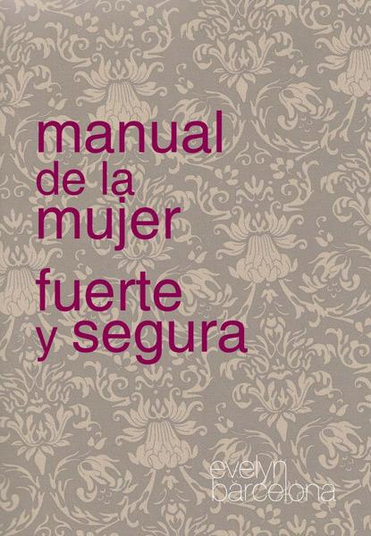 Manual de la mujer fuerte y segura - Evelyn Barcelona